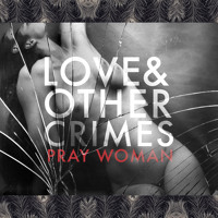 Love & Other Crimes Pray Woman Artwork