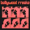 Bollywood Freaks — Last Night Bollywood Saved My Life