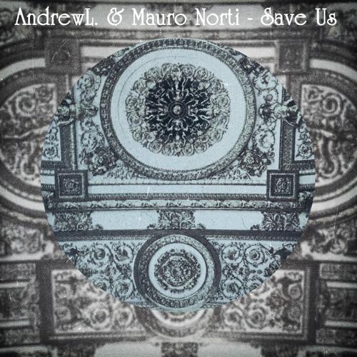 AndrewL. & Mauro Norti - Save Us (Original Mix)FREE DOWNLOAD