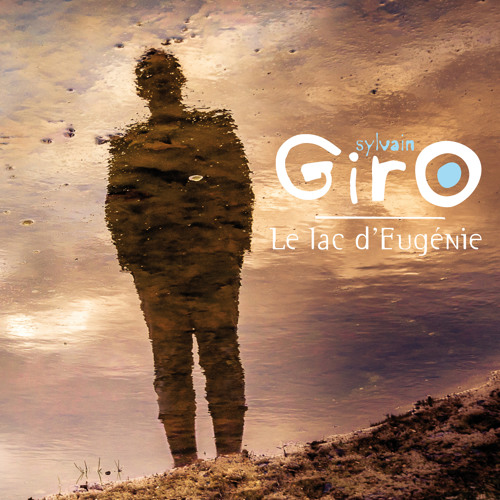 Le lac d'Eugénie - Disque de Sylvain GirO - 2014
