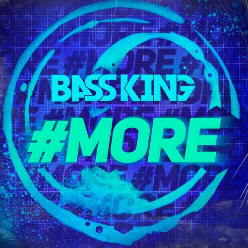 Bass King - #MORE (Original Mix)