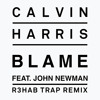 Calvin Harris & John Newman - Blame (R3hab Trap Remix) mp3
