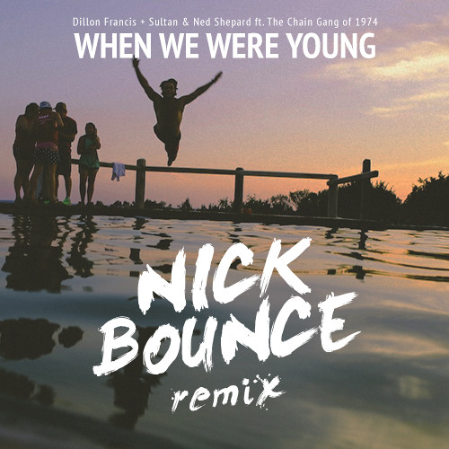 Dillon Francis & Sultan + Ned Shepherd - When We Were Young (Nick Bounce Remix)