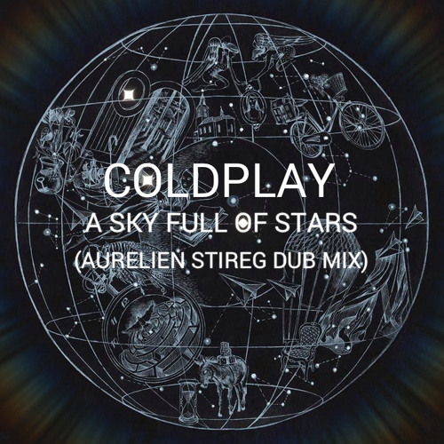 Coldplay - A Sky Full Of Stars (Aurelien Stireg Dub Mix)