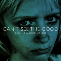 Can't See The Good feat. Wheelwright