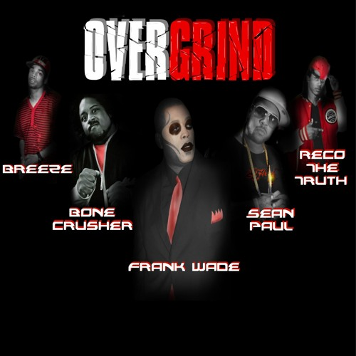 """OVERGRIND"" FRANK WADE FEAT. SEAN PAUL YBZ, BONE CRUSHER, BREEZE AND RECO THE TRUTH"