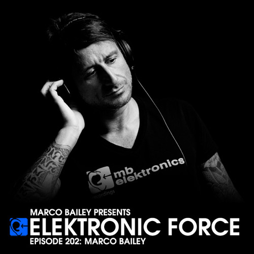 Elektronic Force Podcast 202 with Marco Bailey