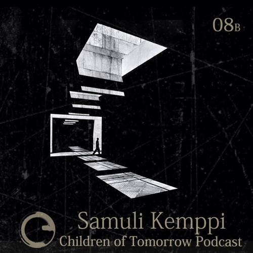 Children Of Tomorrow's Podcast 08b - Samuli Kemppi