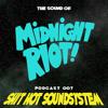 THE SOUND OF MIDNIGHT RIOT! - Podcast 007 - Shit Hot Soundsystem