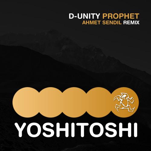 D - Unity - The Prophet (Ahmet Sendil Remix)[OUT NOW]