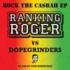 ROCK THE CASBAH -  RANKING ROGER vs DOPEGRINDER