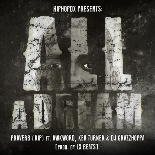Praverb ft. AWKWORD, Kev Turner & DJ Grazzhoppa - All A Dream [prod. By LX Beats]