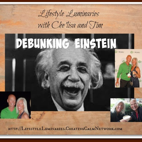 Lifestyle Luminaries with Che'lisa and Tim - Debunking Einstein