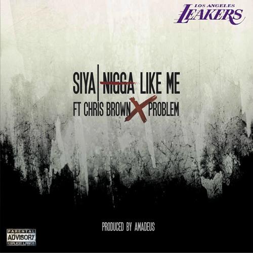 Siya - Nigga Like Me Ft. Chris Brown & Problem