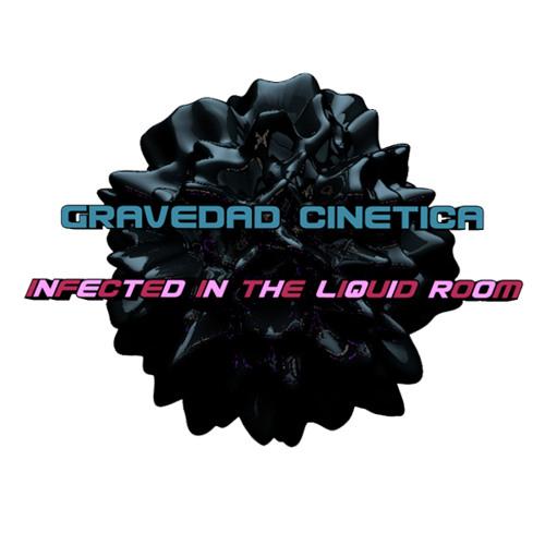 Gravedad Cinética -Infected in the liquid room - (Original Mix) Free Download