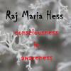 Raj Maria Hess - consciousness in awareness