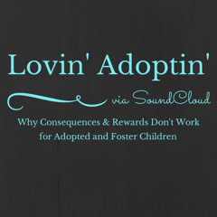 Soundcloud  Why Consequences & Rewards Don't Work For Adopted And Foster Children