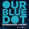 Our Blue Dot - Barenaked Ladies