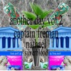 A N O T H E R  D A Y  V O L  2. // CPT. FREEMAN x NATHAEL x SILVERBLOOD