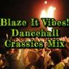 Blaze It Up Vibes! Dancehall Crassics Mix