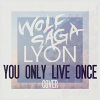 The Strokes You Only Live Once (Wolf Saga Ft. LYON Cover) Artwork