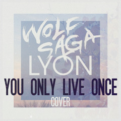 Wolf Saga ft. LYON - You Only Live Once (The Strokes Cover)