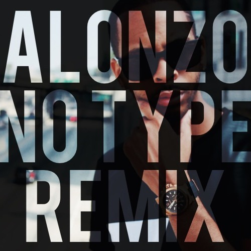 Alonzo- No Type(Remix) @LonnyBereal