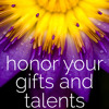 Honor Your Gifts And Talents