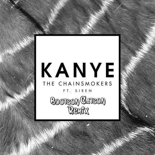 The Chainsmokers - Kanye (Bootson Catson Remix)