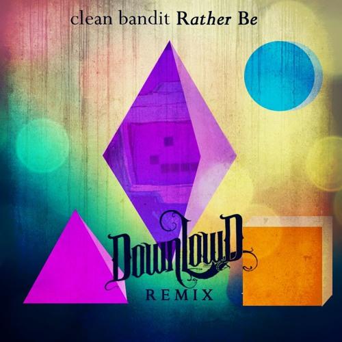 Clean Bandit Ft  Jess Glynne - Rather Be (Downlow'd Remix