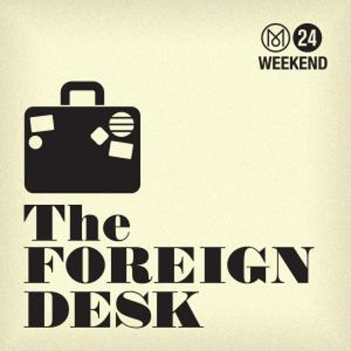 Monocle 24: The Foreign Desk Edition 18