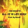 All Of Mi Life Riddim - Yaw Mulatto - All Of Mi Life RMX (Tom-A-Hawk Music)