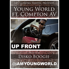 """1. YOUNG WORLD FT. AV LMKR  """"UP FRONT""""PROD BY: DISKO BOOGIE"""