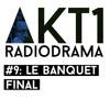 LE BANQUET FINAL (AKT1 #9)
