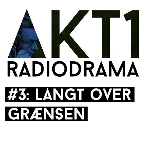 LANGT OVER GRÆNSEN (AKT1 #3)