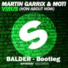 Martin Garrix & MOTi – Virus (Balder Bootleg) * FREE DOWNLOAD IN DESCRIPTION*