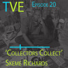 20: Collectors Collect with Skeme Richards