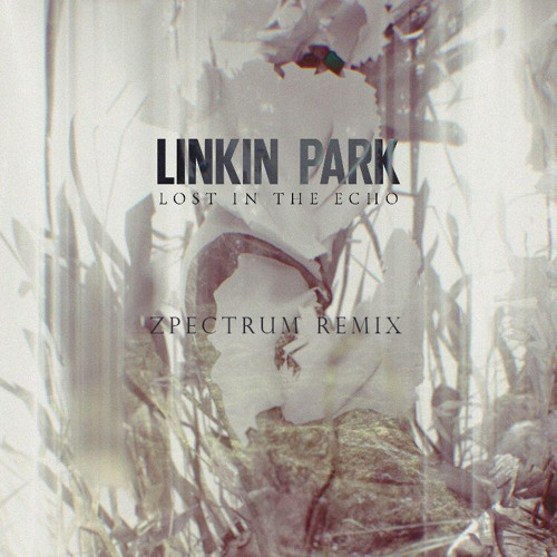 Linkin Park - Lost In The Echo (Zpectrum Remix)