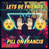 Lets Be Friends ★ Pill On Francis