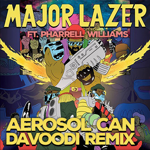 Major Lazer & Pharrell - Aerosol Can (Davoodi Remix)