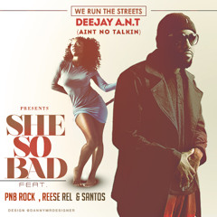 Deejay A.n.t. Ft PnB Rock x Santos x Reese Rel - She So Bad