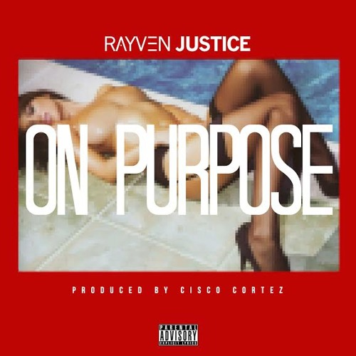 Rayven Justice – On Purpose (Prod. Cisco Cortez)