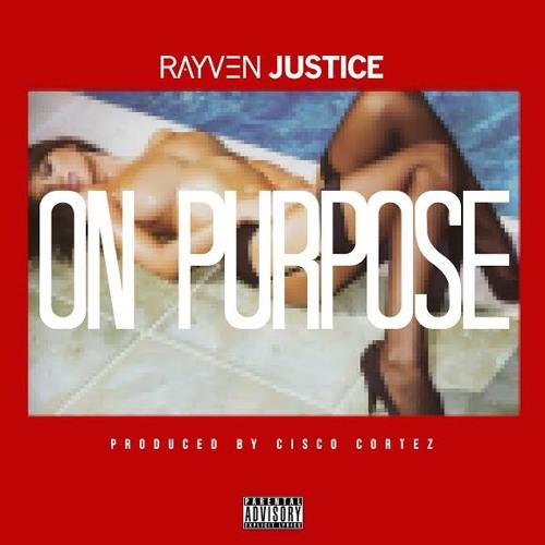 Rayven Justice – On Purpose (Prod. Cisco Cortez) @RayvenJustice @CISCORTEZ