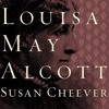 Louisa May Alcott by Susan Cheever