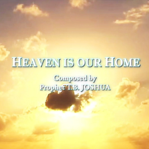 HEAVEN IS OUR HOME - Ft. Kimmy Skota, Written By T.B. Joshua