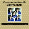 Ku ingin kau jadi milikku (anistya cover) compose by taufik rochman