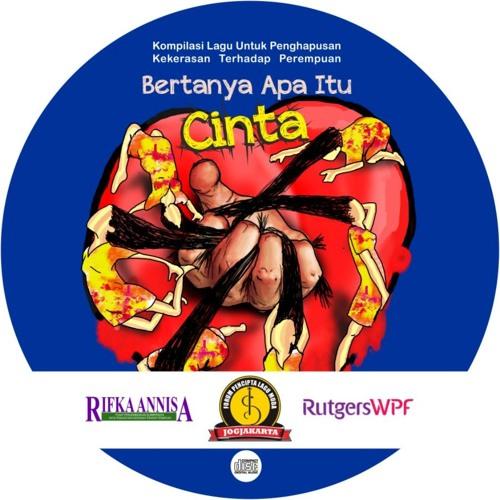 BERTANYA APA ITU CINTA Full Album : Kompilasi Anti Kekerasan Thd Perempuan