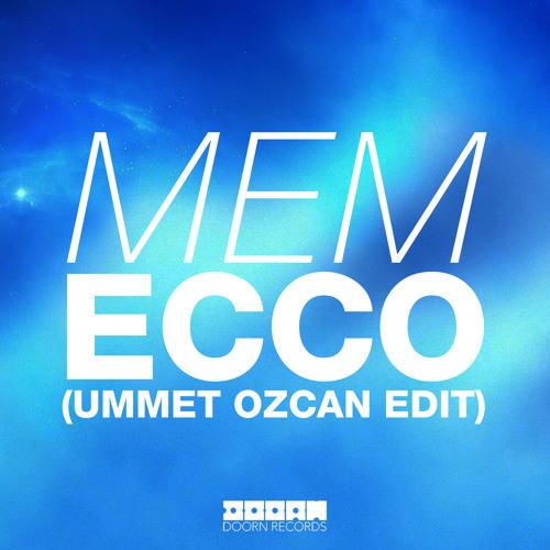 MEM - Ecco (Ummet Ozcan Edit) [Danny Howard World Exclusive]