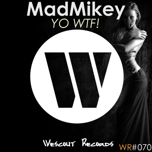 MadMikey - YO WTF! (Original Mix)