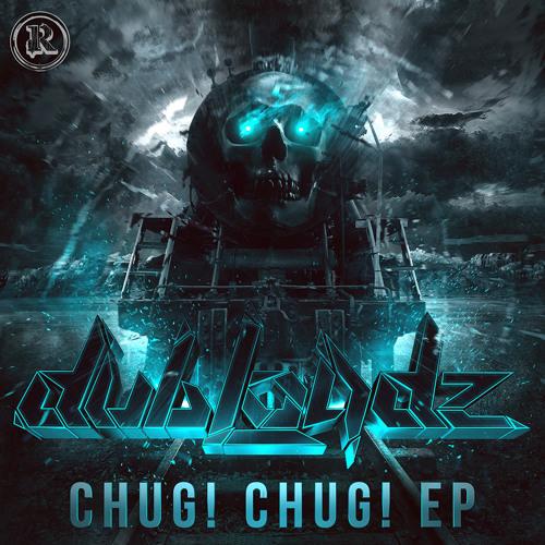 Dubloadz - Chug! Chug! (Out Now!)